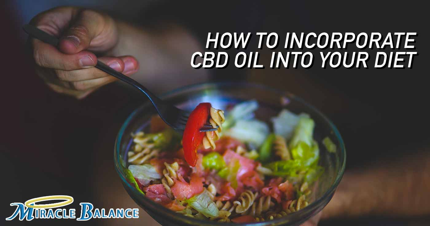 Creative Ways To Incorporate CBD Oil Into Your Diet